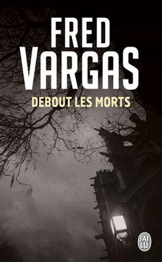 "Vargas, Fred : ""Debout les morts"". París : J'ai lu, cop. 2000. http://kmelot.biblioteca.udc.es/record=b1452888~S10*gag"