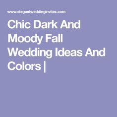 Chic Dark And Moody Fall Wedding Ideas And Colors |