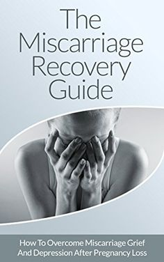 Miscarriage: The Miscarriage Recovery Guide - How To Overcome Micarriage Grief And Depression After Pregnancy Loss (Miscarriage, Miscarriage Grief, Miscarriage ... Pregnancy, Pregnancy Loss, Misconception) by Joanne Collins, http://www.amazon.com/dp/B00OOTIHIA/ref=cm_sw_r_pi_dp_rf0uub0G26QK6
