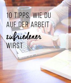 10 Tipps, wie du auf der Arbeit zufriedener wirst