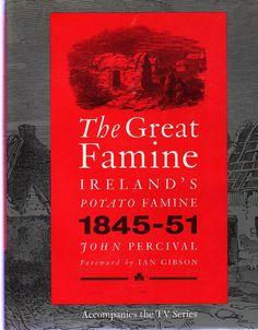 The Great Famine : Ireland's Potato Famine 1845-1851, Percival, John