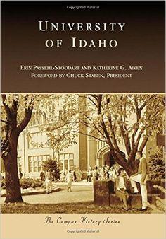 University of Idaho (Campus History): Erin Passehl-Stoddart, Katherine G. Aiken, President Chuck Staben: 9781467117326: Amazon.com: Books