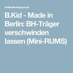 B.Kid - Made in Berlin: BH-Träger verschwinden lassen (Mini-RUMS)