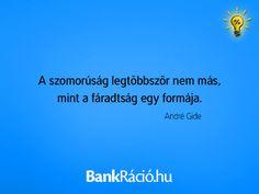 A szomorúság legtöbbször nem más, mint a fáradtság egy formája. - André Gide, www.bankracio.hu idézet