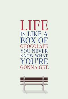 Life is like a box of chocolate!!