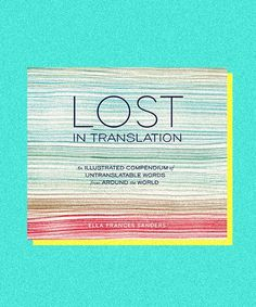 These Beautiful, Untranslatable Words Don't Exist In English  #refinery29  http://www.refinery29.com/2014/09/74451/lost-in-translation-book-ella-sanders-interview