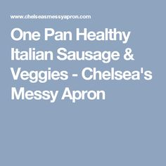 One Pan Healthy Italian Sausage & Veggies - Chelsea's Messy Apron