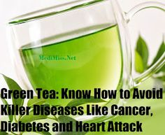 Green Tea: Know How to Avoid Killer Diseases Like Cancer, Diabetes and Heart Attack
