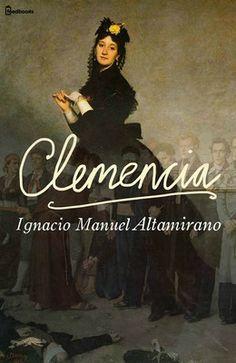 Clemencia de Ignacio Manuel Altamirano Descargar en EPUB, también disponible para Kindle y en PDF  El argumento desarrolla el caso de un hombre que vive un amor dramático, relacionado con episodios de la guerra civil.