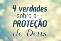 4 verdades sobre a proteção de Deus
