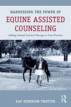 Harnessing the Power of Equine Assisted Counseling: Adding Animal Assisted Therapy to Your Practice by Kay Sudekum Trotter http://www.amazon.com/dp/0415898420/ref=cm_sw_r_pi_dp_Sttzvb0ZMGH9M