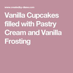 Vanilla Cupcakes filled with Pastry Cream and Vanilla Frosting