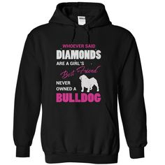 Whoever Said Diamonds Are A Girls Best Friend Never Owned A Bulldog