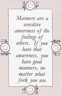 Manners go way beyond the dinner table. Keep manners alive. Think before you speak. Think before you act. And, parents, please teach your kids manners. Great Quotes, Quotes To Live By, Inspirational Quotes, Random Quotes, Awesome Quotes, Meaningful Quotes, Vintage Modern, Etiquette And Manners, Good Manners