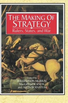 The Making of Strategy: Rulers, States, and War by Williamson Murray http://www.amazon.com/dp/0521566274/ref=cm_sw_r_pi_dp_VjMyub1BBMHKM