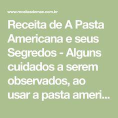 Receita de A Pasta Americana e seus Segredos - Alguns cuidados a serem observados, ao usar a pasta americana. Math Equations, The Secret, Recipes