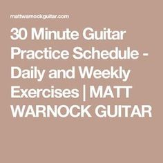 30 Minute Guitar Practice Schedule - Daily and Weekly Exercises | MATT WARNOCK GUITAR