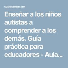 Enseñar a los niños autistas a comprender a los demás. Guía práctica para educadores - Aulautista   Aulautista