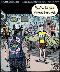 That moment when you thought it was a REAL biker bar. Bike Quotes, Cycling Quotes, Cycling Art, Cycling Jerseys, Road Cycling, Bizarro Comic, Mountain Bike Reviews, Mountain Biking, Bike Humor