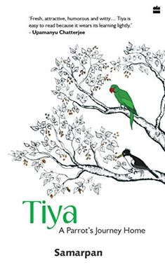 """Read """"Tiya : A Parrot's Journey home"""" by Samarpan available from Rakuten Kobo. 'Fresh, attractive, humorous and witty, Tiya is easy to read because it wears its learning lightly."""