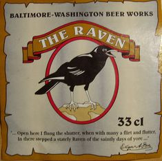 Baltimore-Washington Beer Works, Baltimore, MD. With the assistance of master brewer Mr. Hans-Martin Walz of Anker Brewery, came The Raven, a beer brewed in the honor of Baltimore's literary genius, Edgar Allan Poe.