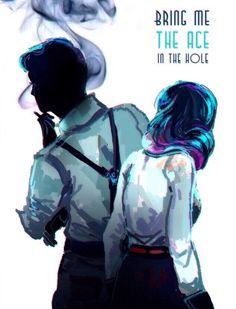 """Bring me the ace in the hole."" BioShock Infinite Burial At Sea Episode 2. Atlas and Elizabeth."