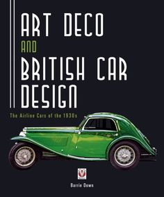 Art Deco and British Car Design  The Airline Cars of the 1930s  by Barrie Down  Veloce Publishing Ltd., 2010 [US distributor: Motorbooks]  144 pages, 215 color & b/w illustrations, hardcover