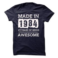 MADE IN 1984 31 YEARS OF BEING AWESOME T Shirts, Hoodies. Get it now ==► https://www.sunfrog.com/LifeStyle/MADE-IN-1984--31-YEARS-OF-BEING-AWESOME-19197486-Guys.html?57074 $19