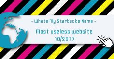 What's My Starbucks Name ☕ - Most Useless Website of week 10 in 2017
