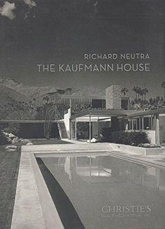 Richard Neutra : The Kaufmann House by Richard and Christie's Realty International Neutra