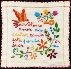 "Lenços dos namorados - ""Our love shall end when this dove fly away"" Sweetheart Handkerchiefs, are handkerchiefs made of linen or cotton and embroidered with several romantic and love-related motifs: flowers, birds, hearts, verses from love poems. Sweetheart Handkerchiefs have their origin in the 17th century, when they were used among the Portuguese nobility as ""marriage proposal handkerchiefs,"" but later became popularized as a way to start dating someone!"