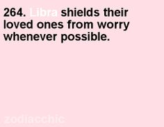 #264. Libra shields their loved ones from worry whenever possible.