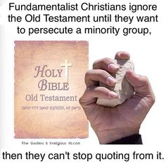Fundamentalist Christians ignore the old testament until they want to persecute a minority group then they can't stop quoting from it. #old covenant vs new covenant