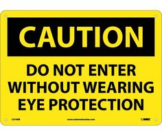 Caution, DO NOT ENTER WITHOUT WEARING EYE PROTECTION, 7X10, PS Vinyl