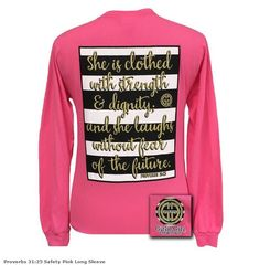 """This Girlie Girl shirt features Proverbs 31:25 """"She is clothed with strength and dignity; She laughs without fear of the future."""" It's super cute and the shirt is a pre-shrunk 50/50 polyester/cotton b"""