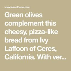 Green olives complement this cheesy, pizza-like bread from Ivy Laffoon of Ceres, California. With very few ingredients, it's packed with flavor. Serve it as an appetizer or alongside pasta, soup or salad for a mouthwatering meal.—Ivy J Laffoon, Ceres, California Focaccia Bread Recipe, Bread Recipes, Garlic Cheese Biscuits, Ham Roll Ups, Pasta Soup, Few Ingredients, Vintage Recipes, Soup And Salad