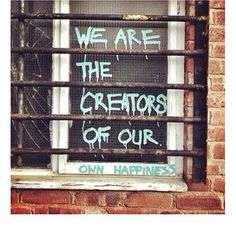 We are the creators of our own happiness.