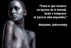 """""""Todo lo que insistes en ignorar de ti mism@, tarde o tremprano te hará la vida imposible."""" #AlejandroJodorowsky #Citas #Frases @Candidman"""