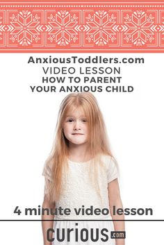 Take this quick 4 minute video lesson and learn how to parent your anxious child.