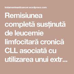 Remisiunea completă susținută de leucemie limfocitară cronică CLL asociată cu utilizarea unui extract din plante chinezești: raport de caz | TRATAMENTE CANCER EFICIENTE, NON - toxice