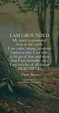 e95b501d460 I AM GROUNDED. My spirit is grounded deep in the earth. I am calm