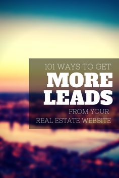 101 ways to get more leads from your real estate website. Whether you're looking to do social, seo, or just capture more leads. These are the tactics that work the best. #marketing #realestate