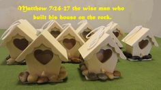 """Matthew 7:24-27 the wise man who built his house on the rock"". ""Craft""   a simple bird house from Michael's ($1 each) then hot glue some rocks on the base"