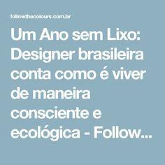 Um Ano sem Lixo: Designer brasileira conta como é viver de maneira consciente e ecológica - Follow the Colours
