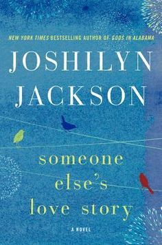 Someone Else's Love Story by Joshilyn Jackson. LibraryReads pick November 2013.