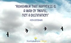 """Remember that happiness is a way of travel, not a destination"" - Roy Goodman. How true this is - don't we always forget to be grateful for the moment? And don't you know someone who is always waiting to be happy? #behappynow"