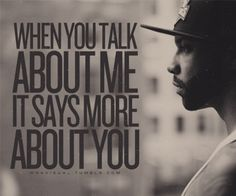 when you talk ABOUT ME it says more ABOUT YOU
