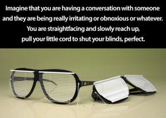 Oh yes!!! I need these for annoying people!!!!!