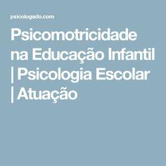 Psicomotricidade na Educação Infantil   Psicologia Escolar   Atuação