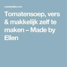 Tomatensoep, vers & makkelijk zelf te maken – Made by Ellen